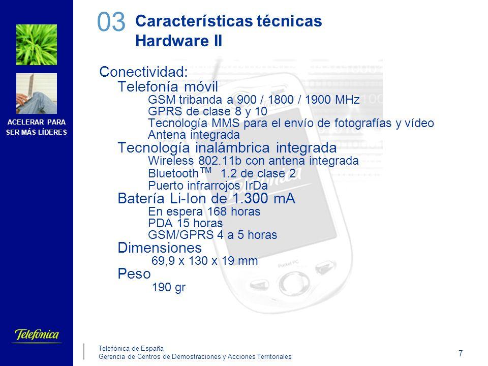 ACELERAR PARA SER MÁS LÍDERES 7 Telefónica de España Gerencia de Centros de Demostraciones y Acciones Territoriales Características técnicas Hardware