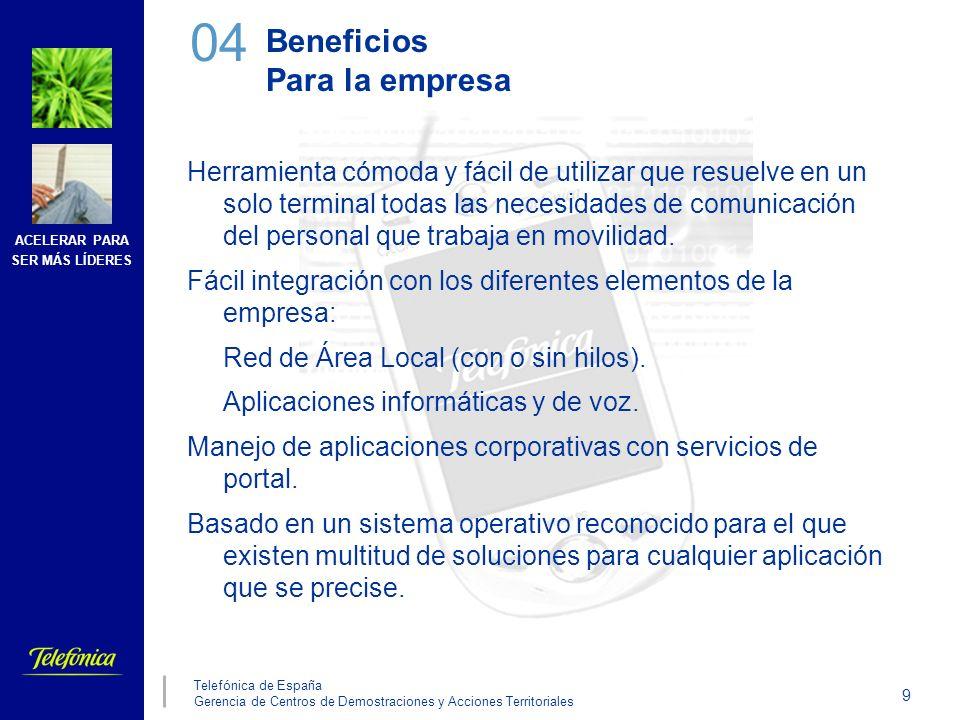 ACELERAR PARA SER MÁS LÍDERES 10 Telefónica de España Gerencia de Centros de Demostraciones y Acciones Territoriales Beneficios Para el usuario Comodidad y sencillez de uso.
