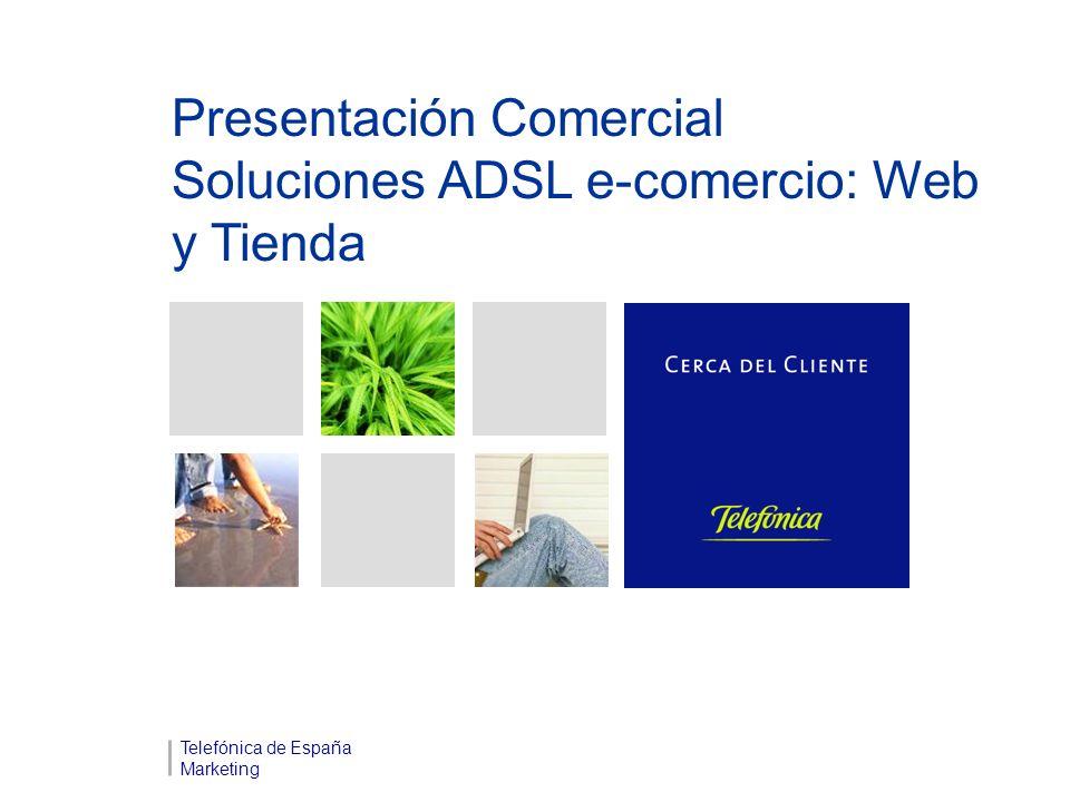 Cerca del Cliente Telefónica de España Marketing 2 Índice 01 Escenario Actual 02 Propuesta de Servicio 03 ¿Qué son las Soluciones ADSL e-comercio: Web y Tienda?.