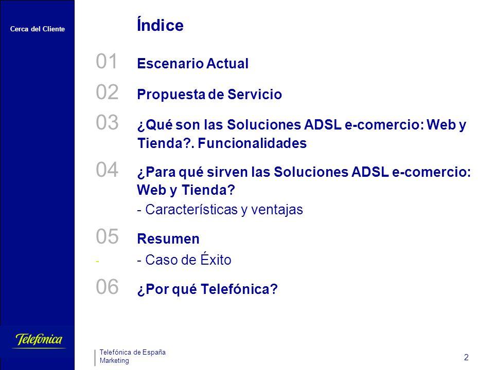 Cerca del Cliente Telefónica de España Marketing 2 Índice 01 Escenario Actual 02 Propuesta de Servicio 03 ¿Qué son las Soluciones ADSL e-comercio: Web