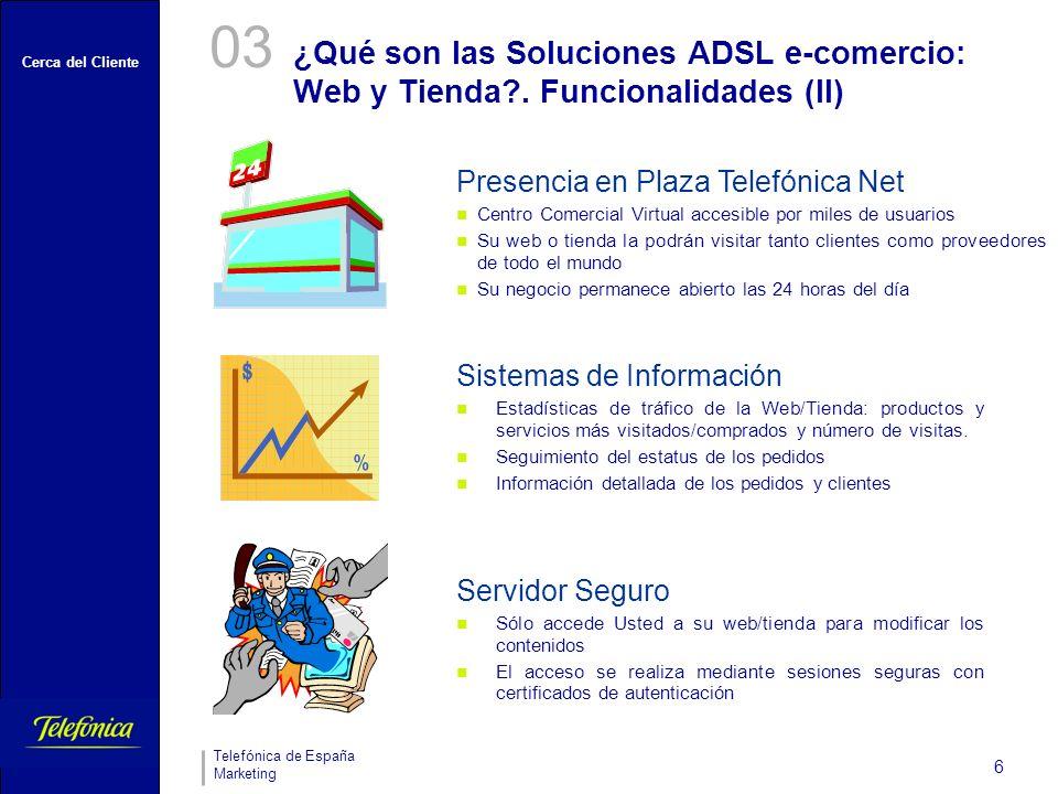 Cerca del Cliente Telefónica de España Marketing 7 ¿Para qué sirven las Soluciones ADSL e- comercio: Web y Tienda.