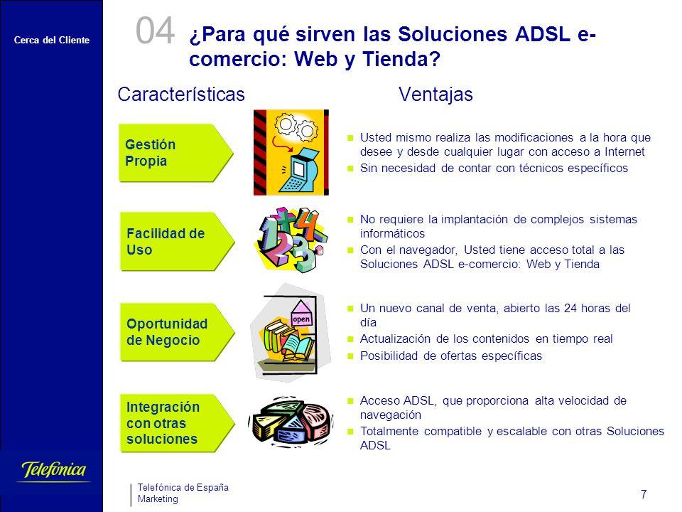 Cerca del Cliente Telefónica de España Marketing 7 ¿Para qué sirven las Soluciones ADSL e- comercio: Web y Tienda? 04 CaracterísticasVentajas Gestión