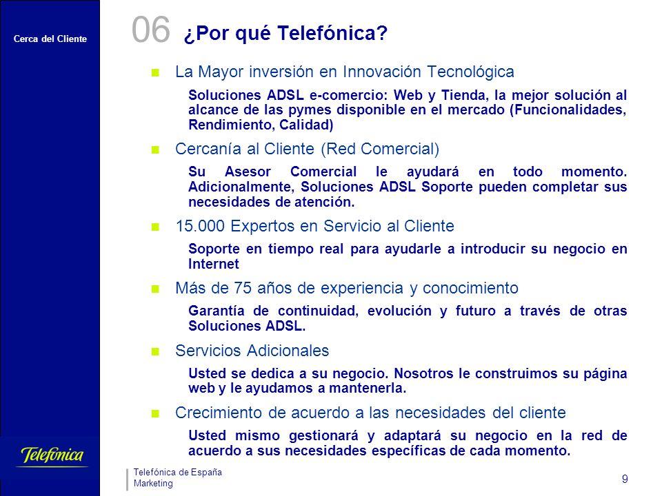 Cerca del Cliente Telefónica de España Marketing 10 Concepto Cuota de alta (Euros) Cuota Mensual (Euros) Solución ADSL e-comercio Web9,9518,10 Solución ADSL e-comercio Tienda1238,84 Activación Upgrade Solución ADSL e-comercio Web a Tienda 4- Precios 07 ConceptoCuota de alta (Euros) Cuota mensual (Euros) Arranque Solución ADSL Web50- Arranque Solución ADSL Tienda10- Arranque y activación Solución ADSL e-comercio Web50- Arranque y activación Solución ADSL e-comercio Tienda60- Arranque y activación Upgrade Solución ADSL e-comercio Web 10- Help Desk de 2º nivel e-comercio2510 Help Desk de Soluciones ADSL up/downgrade e-comercio-10 1.1 Promociones Aquellos clientes que tengan contratada e-oficina empresa, tienen la posibilidad de disfrutar durante un período de un mes de Web Promoción al precio de e-oficina empresa.