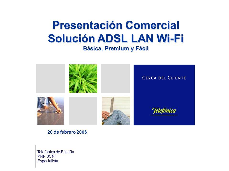 Presentación Comercial Solución ADSL LAN Wi-Fi Básica, Premium y Fácil 20 de febrero 2006 Telefónica de España PNP BCN I Especialista