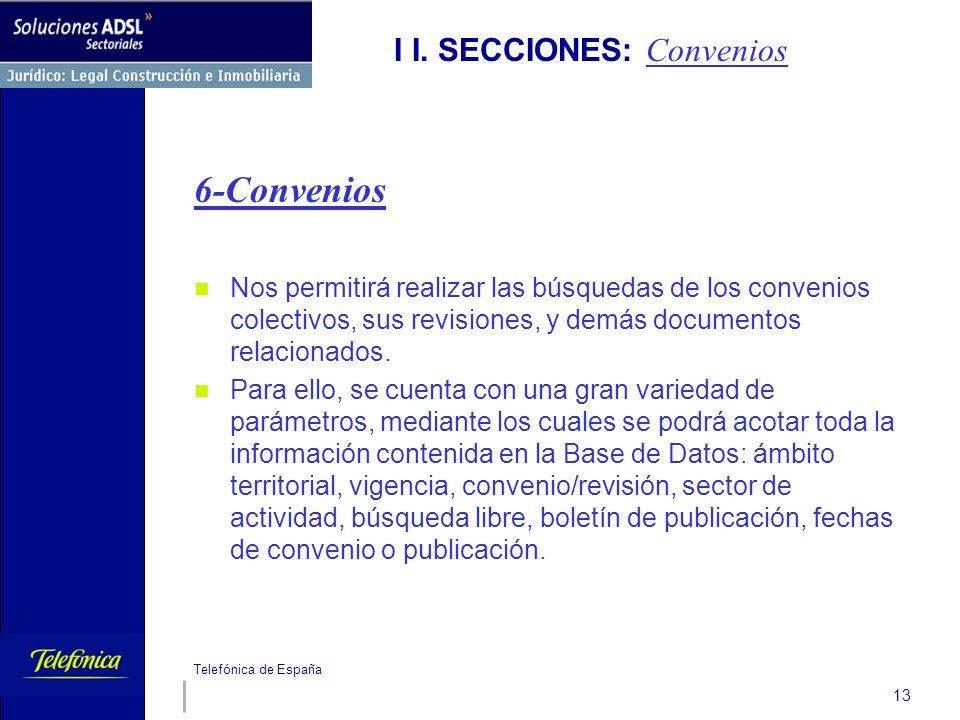 Telefónica de España 13 I I. SECCIONES: Convenios 6-Convenios Nos permitirá realizar las búsquedas de los convenios colectivos, sus revisiones, y demá
