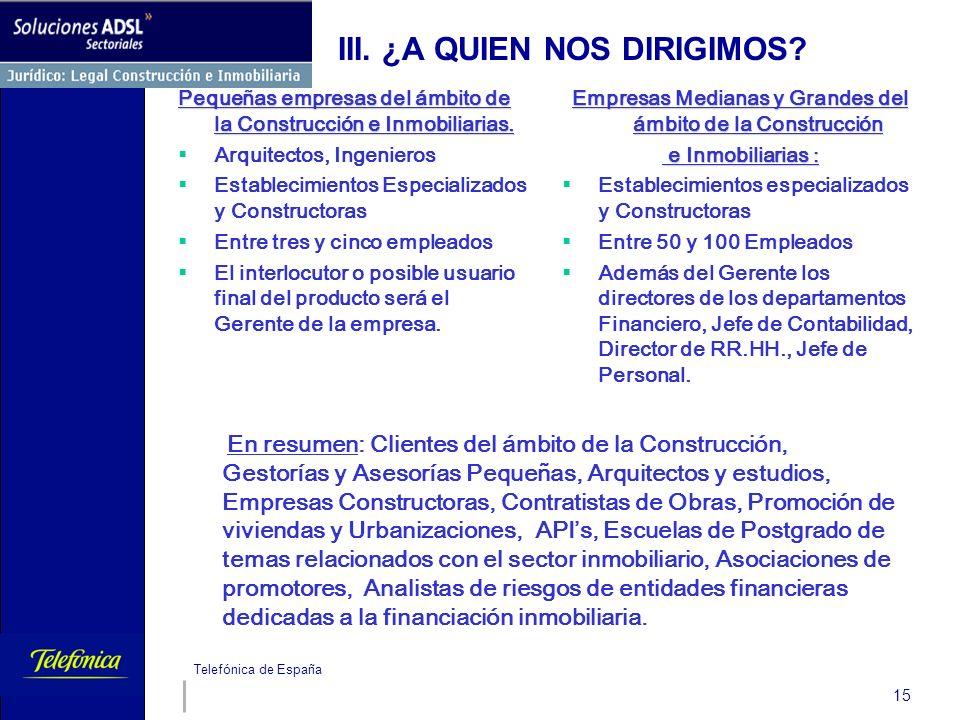 Telefónica de España 15 III. ¿A QUIEN NOS DIRIGIMOS? Pequeñas empresas del ámbito de la Construcción e Inmobiliarias. Arquitectos, Ingenieros Establec