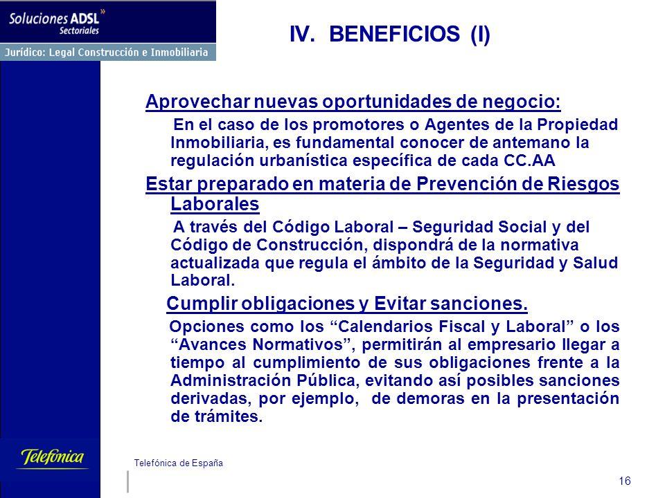 Telefónica de España 16 IV. BENEFICIOS (I) Aprovechar nuevas oportunidades de negocio: En el caso de los promotores o Agentes de la Propiedad Inmobili