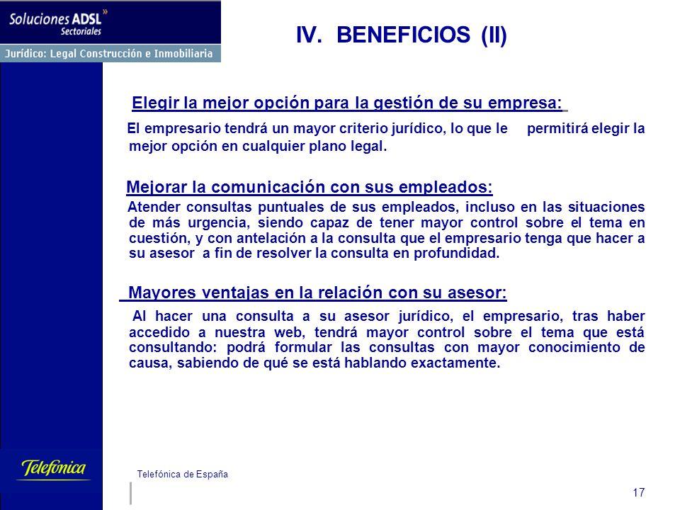 Telefónica de España 17 IV. BENEFICIOS (II) Elegir la mejor opción para la gestión de su empresa: El empresario tendrá un mayor criterio jurídico, lo