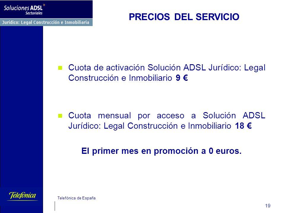 Telefónica de España 19 Cuota de activación Solución ADSL Jurídico: Legal Construcción e Inmobiliario 9 Cuota mensual por acceso a Solución ADSL Juríd