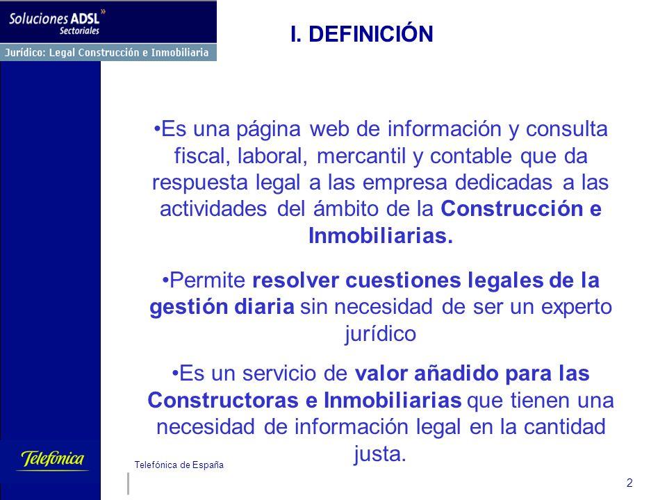 Telefónica de España 2 I. DEFINICIÓN Es una página web de información y consulta fiscal, laboral, mercantil y contable que da respuesta legal a las em