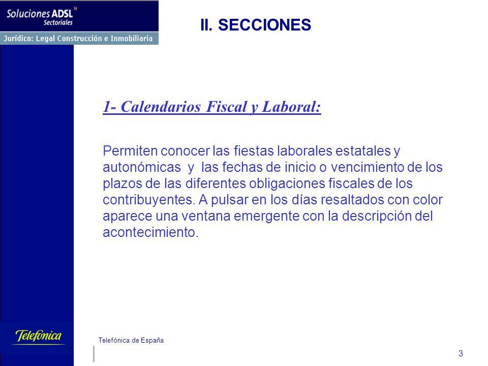Telefónica de España 3 II. SECCIONES 1- Calendarios Fiscal y Laboral: Permiten conocer las fiestas laborales estatales y autonómicas y las fechas de i