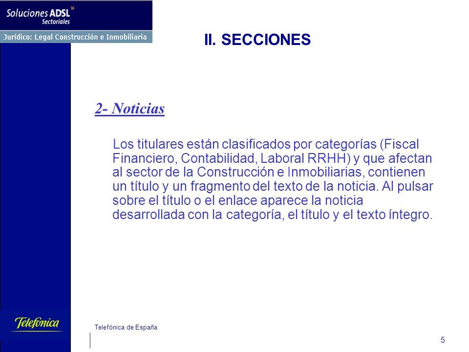 Telefónica de España 5 II. SECCIONES 2- Noticias Los titulares están clasificados por categorías (Fiscal Financiero, Contabilidad, Laboral RRHH) y que