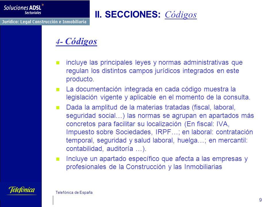 Telefónica de España 9 II. SECCIONES: Códigos 4- Códigos incluye las principales leyes y normas administrativas que regulan los distintos campos juríd