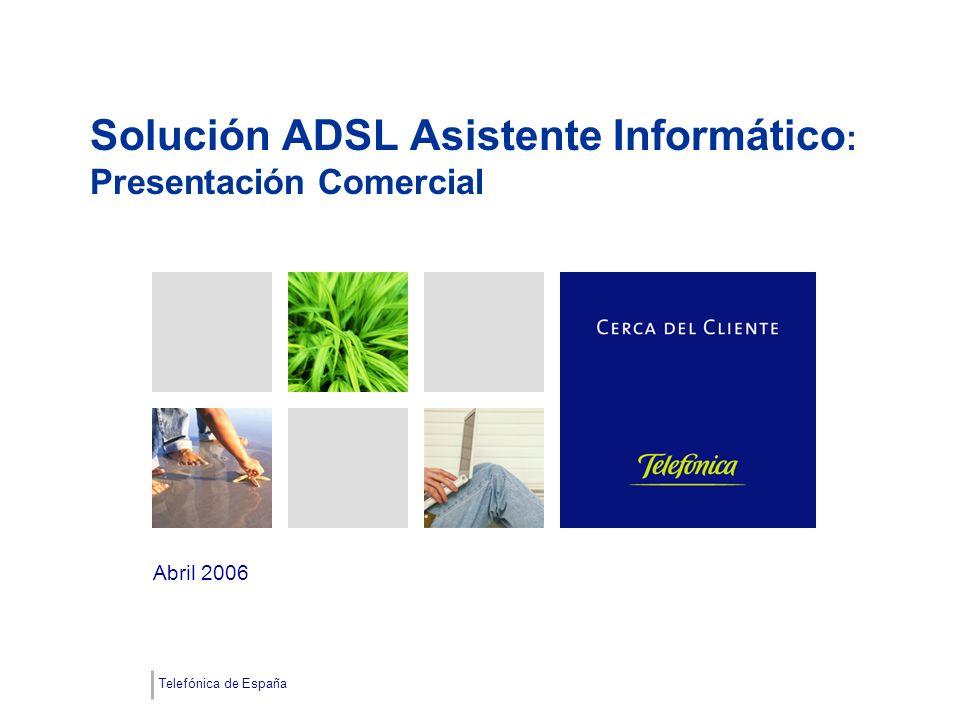 Telefónica de España Solución ADSL Asistente Informático : Presentación Comercial Abril 2006