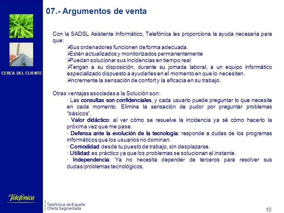 CERCA DEL CLIENTE Telefónica de España Oferta Segmentada 9 06.- Tramitación La contratación de la SADSL Asistente Informático, se realiza, sólo y exclusivamente a través de SCM.