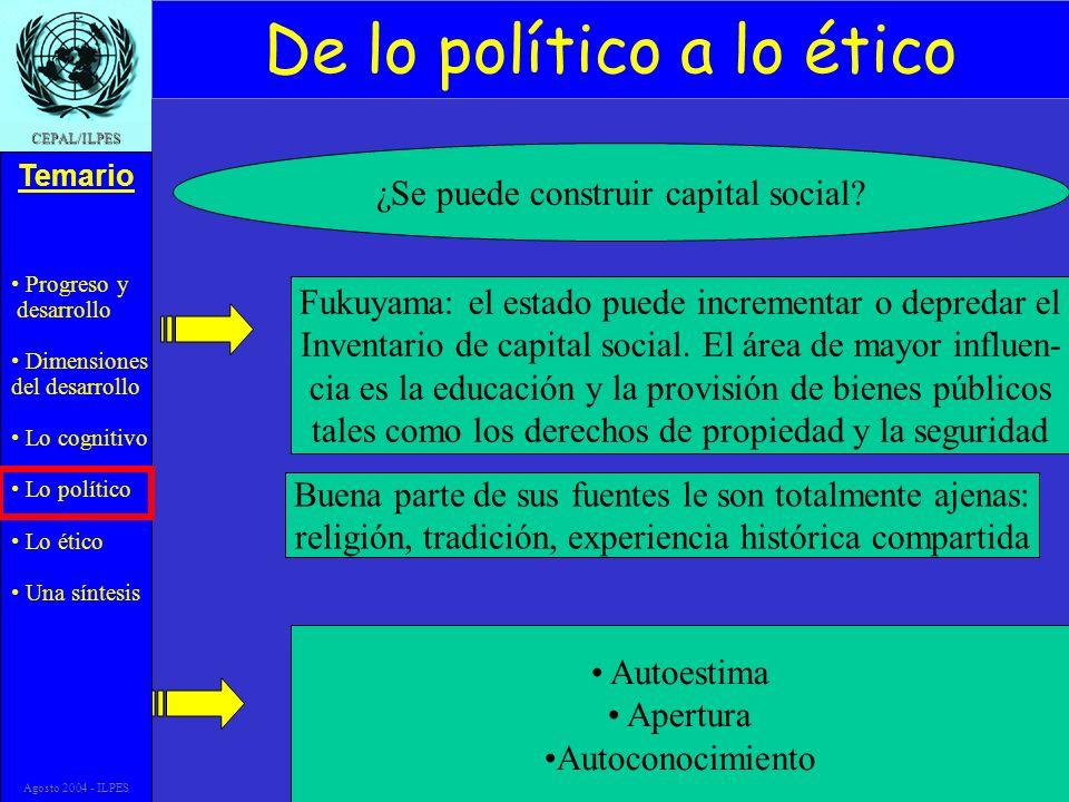 Progreso y desarrollo Dimensiones del desarrollo Lo cognitivo Lo político Lo ético Una síntesis Temario CEPAL/ILPES Agosto 2004 - ILPES ¿Se puede construir capital social.