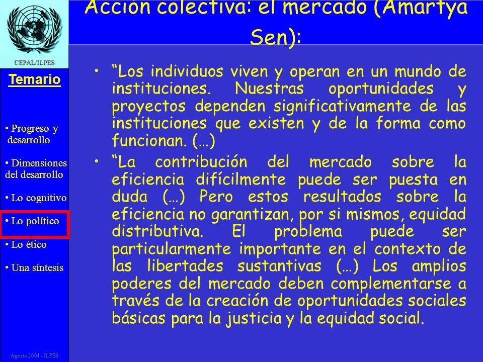 Progreso y desarrollo Dimensiones del desarrollo Lo cognitivo Lo político Lo ético Una síntesis Temario CEPAL/ILPES Agosto 2004 - ILPES Acción colecti
