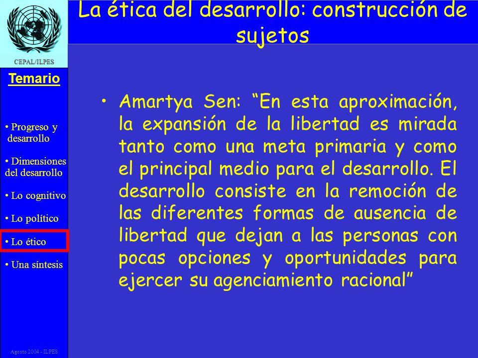 Progreso y desarrollo Dimensiones del desarrollo Lo cognitivo Lo político Lo ético Una síntesis Temario CEPAL/ILPES Agosto 2004 - ILPES La ética del d