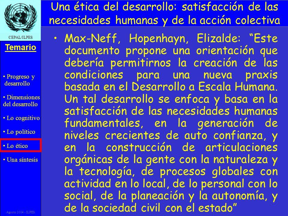 Progreso y desarrollo Dimensiones del desarrollo Lo cognitivo Lo político Lo ético Una síntesis Temario CEPAL/ILPES Agosto 2004 - ILPES Una ética del