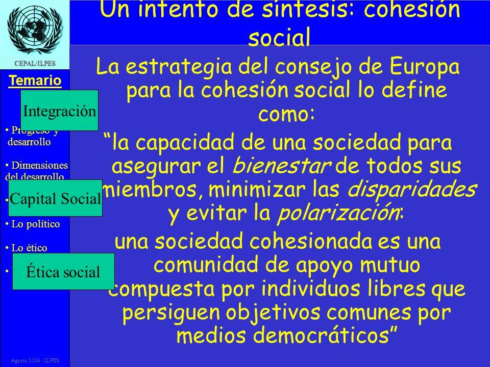 Progreso y desarrollo Dimensiones del desarrollo Lo cognitivo Lo político Lo ético Una síntesis Temario CEPAL/ILPES Agosto 2004 - ILPES Un intento de