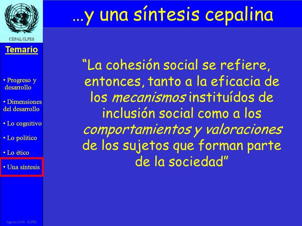 Progreso y desarrollo Dimensiones del desarrollo Lo cognitivo Lo político Lo ético Una síntesis Temario CEPAL/ILPES Agosto 2004 - ILPES …y una síntesi