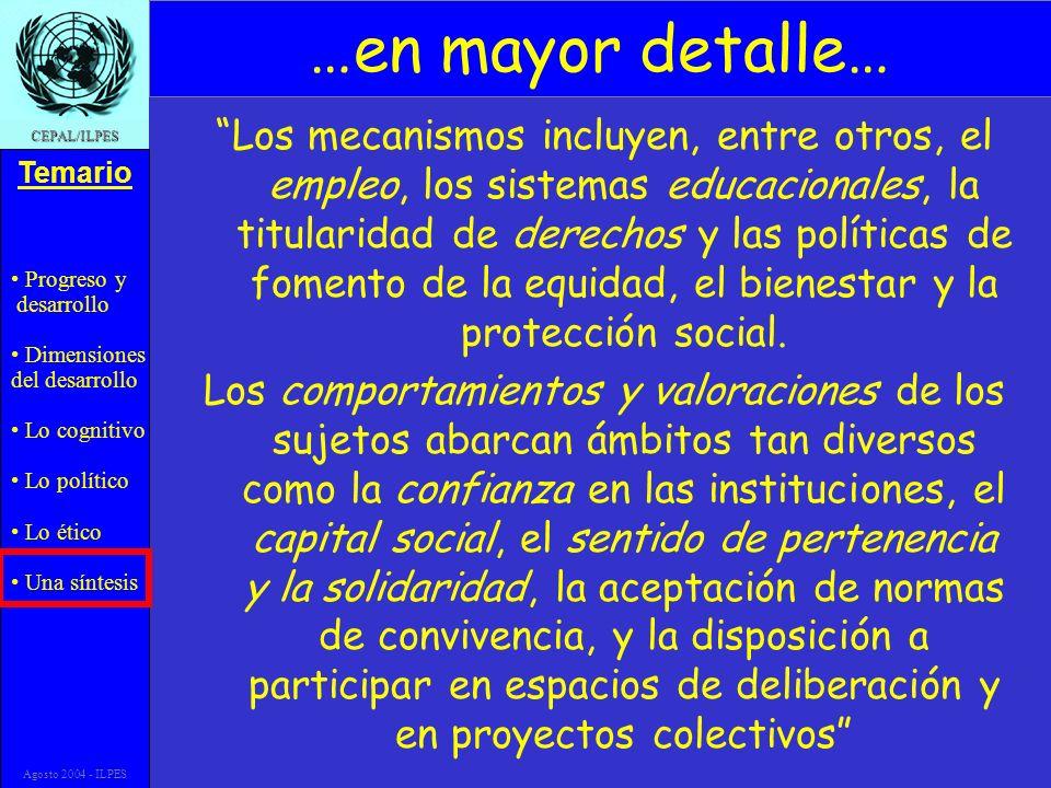 Progreso y desarrollo Dimensiones del desarrollo Lo cognitivo Lo político Lo ético Una síntesis Temario CEPAL/ILPES Agosto 2004 - ILPES …en mayor deta