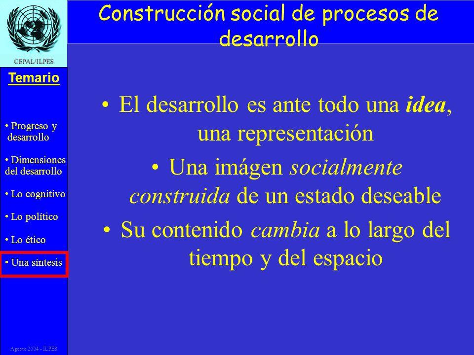 Progreso y desarrollo Dimensiones del desarrollo Lo cognitivo Lo político Lo ético Una síntesis Temario CEPAL/ILPES Agosto 2004 - ILPES Construcción s