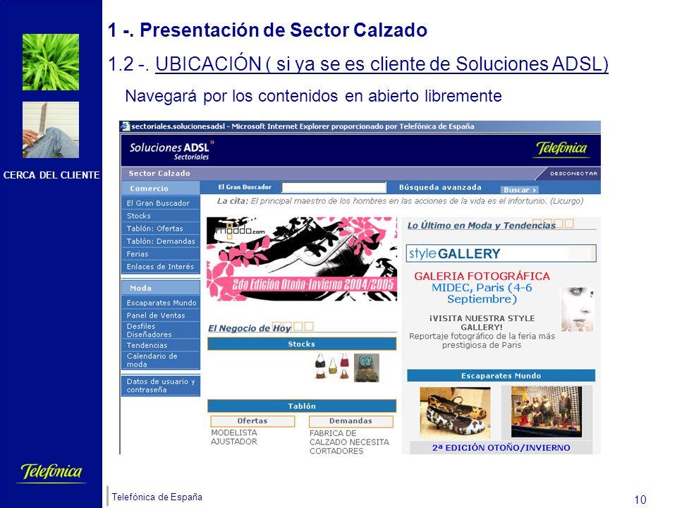 CERCA DEL CLIENTE Telefónica de España 9 1 -. Presentación de Sector Calzado 1.2 -. UBICACIÓN (si ya se es cliente de Soluciones ADSL) Seleccionará So