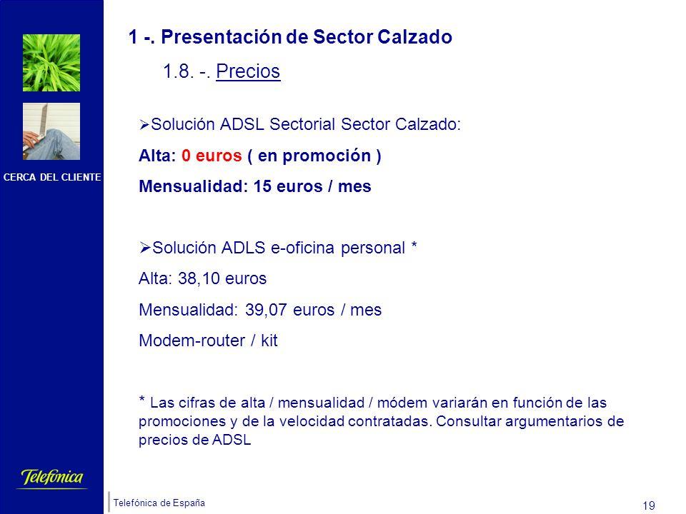 CERCA DEL CLIENTE Telefónica de España 18 1 -. Presentación de Sector Calzado 1.7.