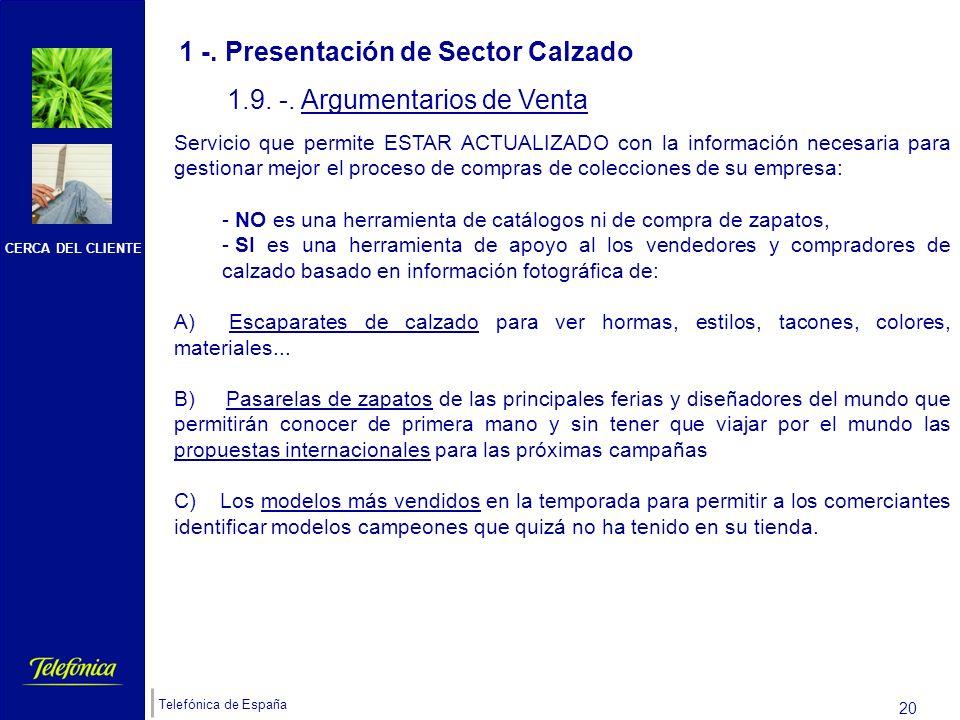 CERCA DEL CLIENTE Telefónica de España 19 1 -. Presentación de Sector Calzado 1.8. -. Precios Solución ADSL Sectorial Sector Calzado: Alta: 0 euros (