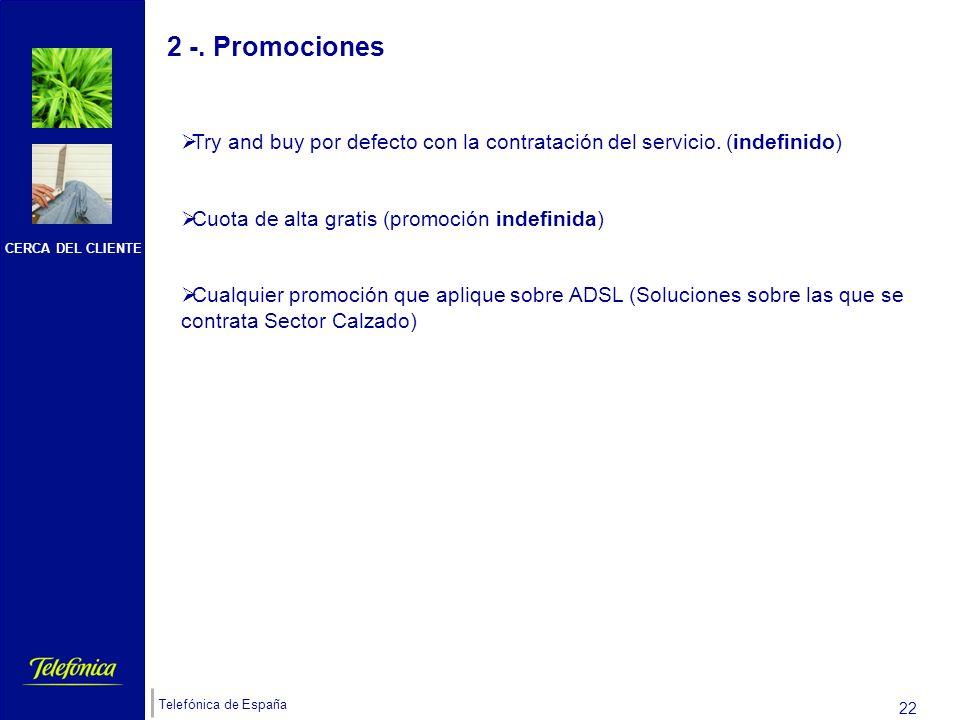 CERCA DEL CLIENTE Telefónica de España 21 1 -. Presentación de Sector Calzado 1.9. -. Argumentarios de Venta Sector Calzado ofrece Información para NO
