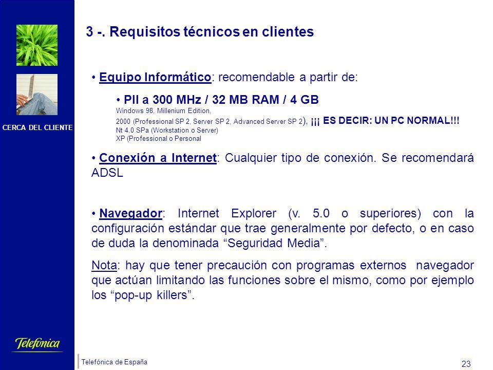CERCA DEL CLIENTE Telefónica de España 22 Try and buy por defecto con la contratación del servicio. (indefinido) Cuota de alta gratis (promoción indef