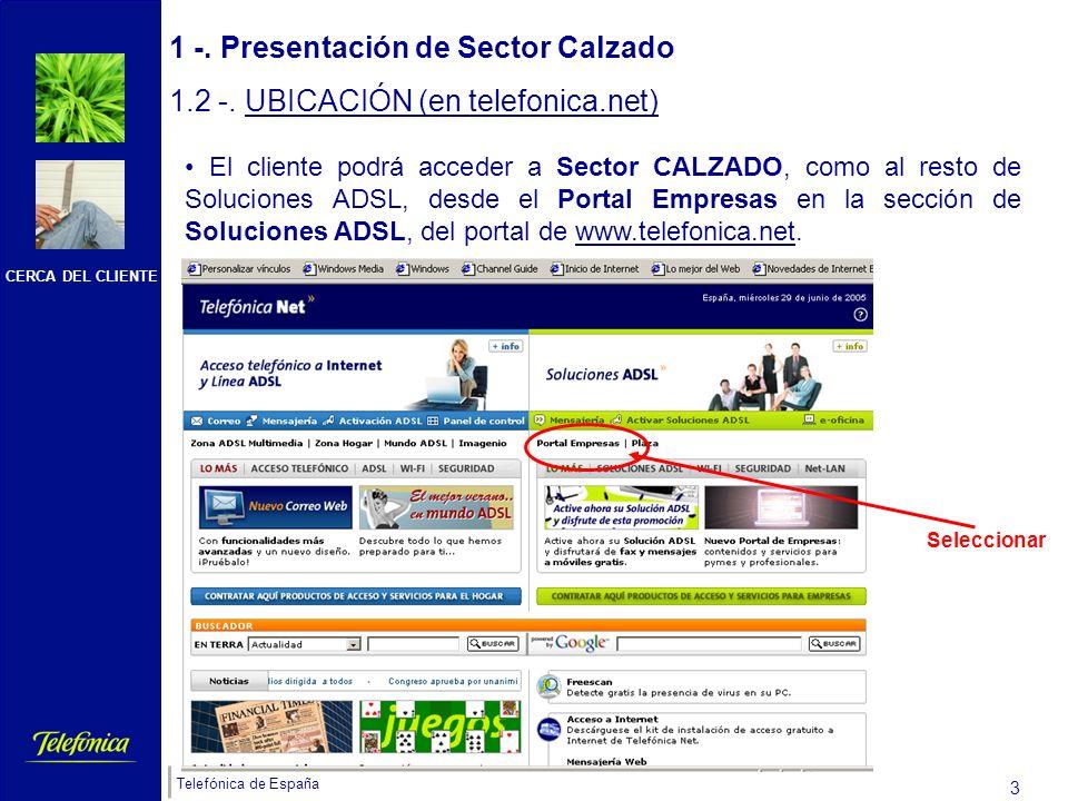 CERCA DEL CLIENTE Telefónica de España 2 1 -. Presentación de Sector Calzado 1.1 -. CONTEXTO Sector CALZADO se engloba dentro de Soluciones ADSL Secto