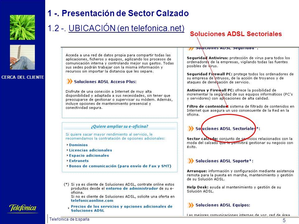 CERCA DEL CLIENTE Telefónica de España 4 1 -. Presentación de Sector Calzado 1.2 -. UBICACIÓN (en telefonica.net) Soluciones ADSL Sectoriales