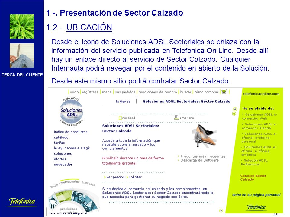 CERCA DEL CLIENTE Telefónica de España 5 1 -. Presentación de Sector Calzado 1.2 -. UBICACIÓN (en telefonica.net) Soluciones ADSL Sectoriales