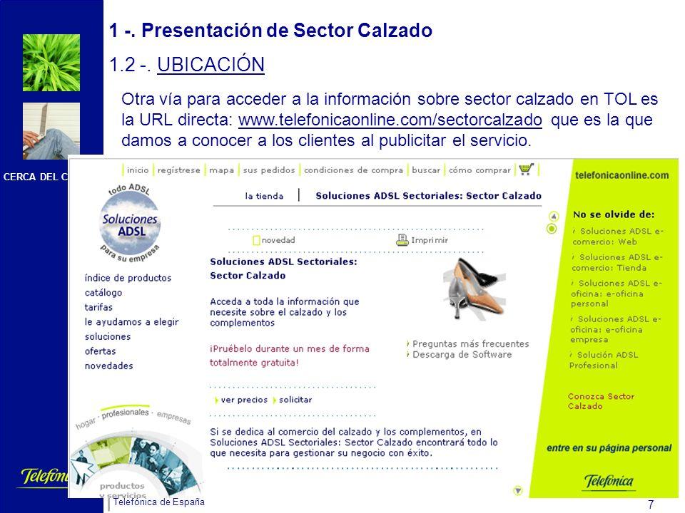 CERCA DEL CLIENTE Telefónica de España 6 1 -. Presentación de Sector Calzado 1.2 -. UBICACIÓN Desde el icono de Soluciones ADSL Sectoriales se enlaza