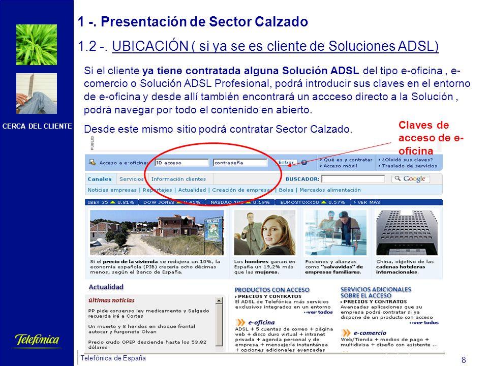 CERCA DEL CLIENTE Telefónica de España 7 1 -. Presentación de Sector Calzado 1.2 -. UBICACIÓN Otra vía para acceder a la información sobre sector calz