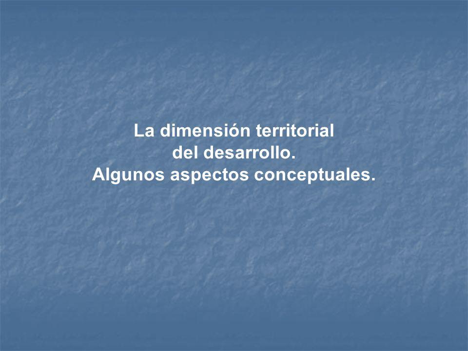 La dimensión territorial del desarrollo. Algunos aspectos conceptuales.