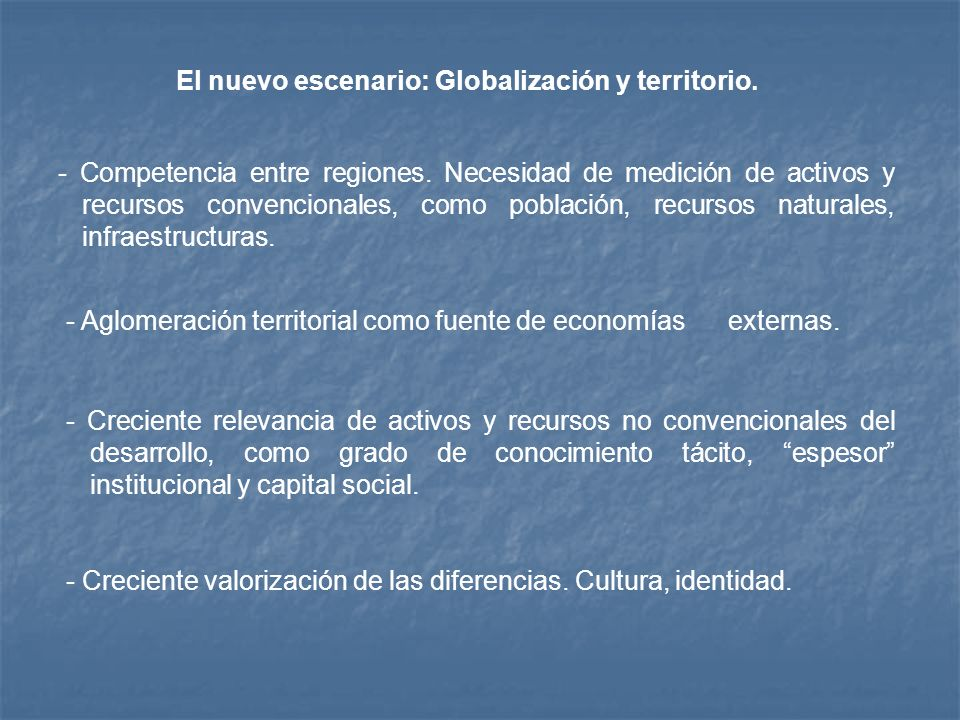 - Competencia entre regiones. Necesidad de medición de activos y recursos convencionales, como población, recursos naturales, infraestructuras. - Aglo