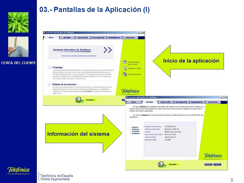 CERCA DEL CLIENTE Telefónica de España Oferta Segmentada 5 s 03.- Pantallas de la Aplicación (I) Información del sistema Inicio de la aplicación
