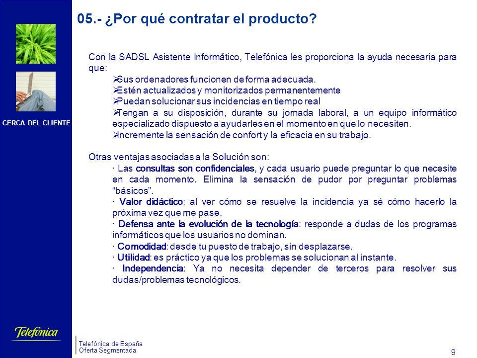 CERCA DEL CLIENTE Telefónica de España Oferta Segmentada 9 05.- ¿Por qué contratar el producto.