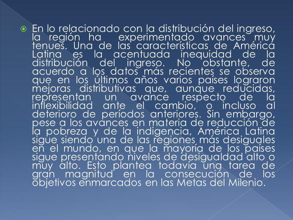 En lo relacionado con la distribución del ingreso, la región ha experimentado avances muy tenues. Una de las características de América Latina es la a