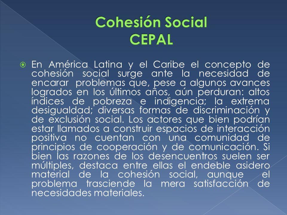 En América Latina y el Caribe el concepto de cohesión social surge ante la necesidad de encarar problemas que, pese a algunos avances logrados en los