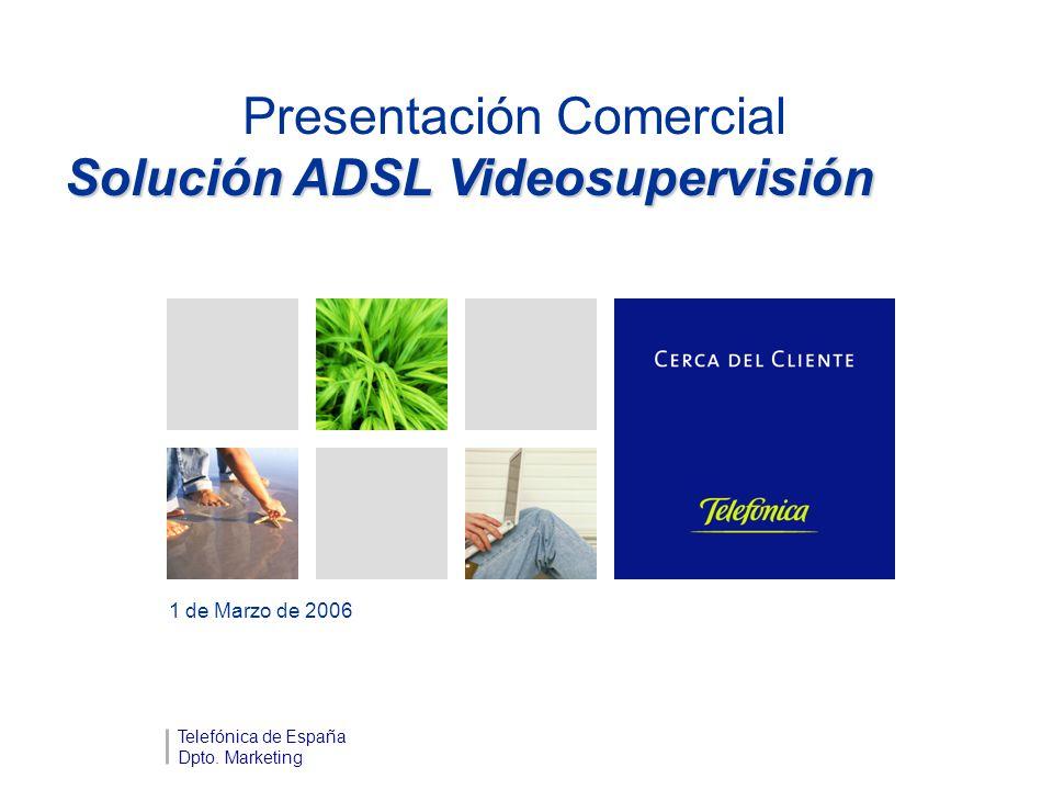Presentación Comercial Solución ADSL Videosupervisión 1 de Marzo de 2006 Telefónica de España Dpto.