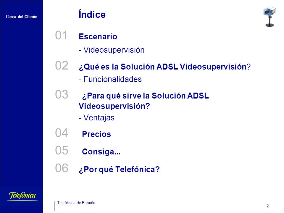 Cerca del Cliente Telefónica de España 2 Índice 01 Escenario - Videosupervisión 02 ¿Qué es la Solución ADSL Videosupervisión.