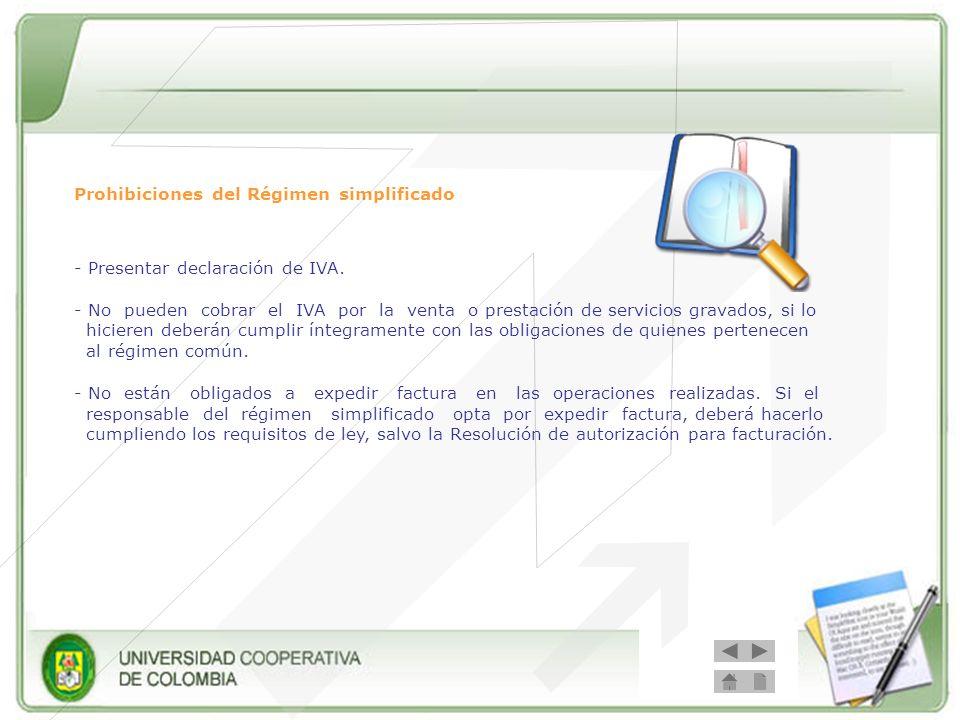 Prohibiciones del Régimen simplificado - Presentar declaración de IVA. - No pueden cobrar el IVA por la venta o prestación de servicios gravados, si l