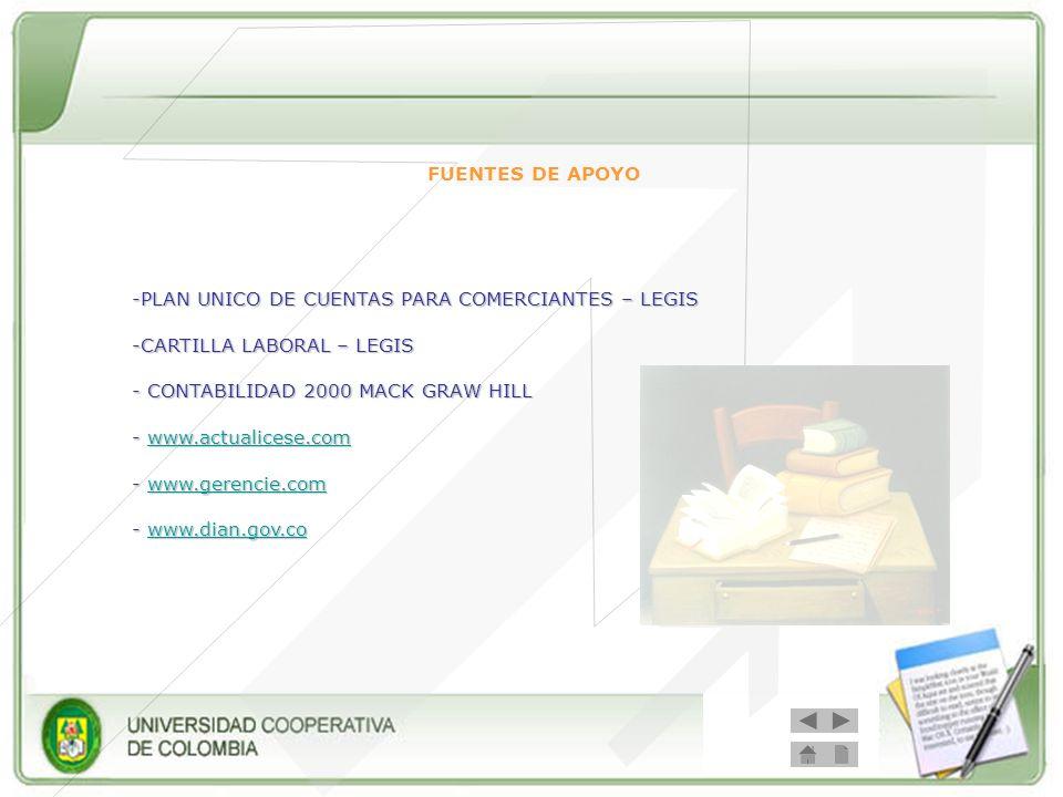 FUENTES DE APOYO -PLAN UNICO DE CUENTAS PARA COMERCIANTES – LEGIS -CARTILLA LABORAL – LEGIS - CONTABILIDAD 2000 MACK GRAW HILL - www.actualicese.com w