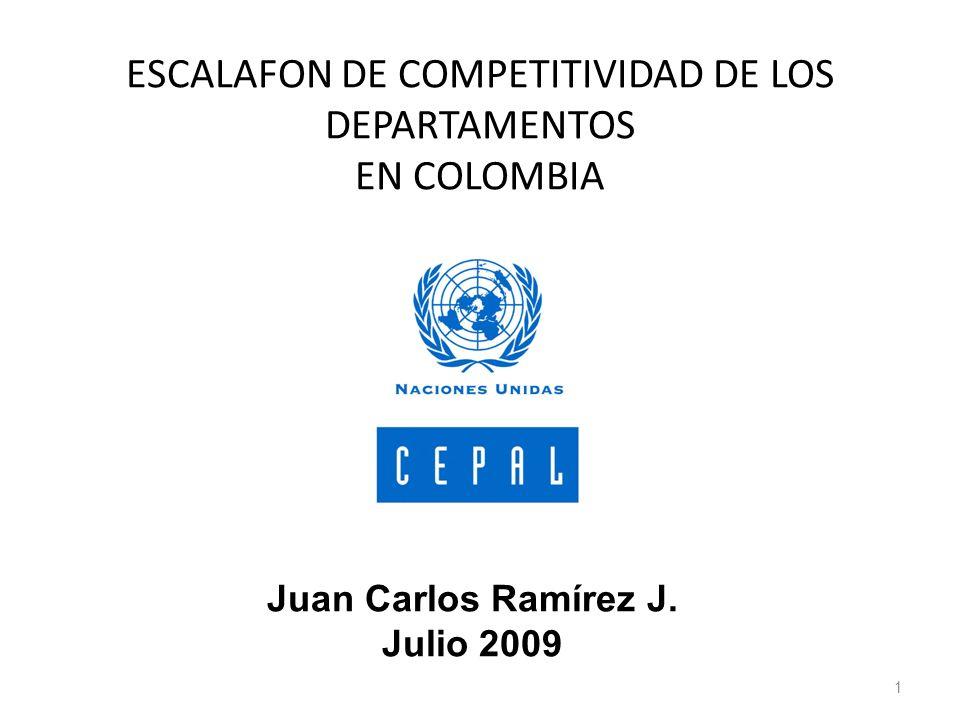 ESCALAFON DE COMPETITIVIDAD DE LOS DEPARTAMENTOS EN COLOMBIA 1 Juan Carlos Ramírez J. Julio 2009