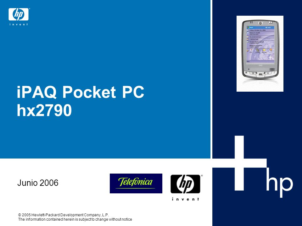 © 2005 Hewlett-Packard Development Company, L.P. The information contained herein is subject to change without notice iPAQ Pocket PC hx2790 Junio 2006
