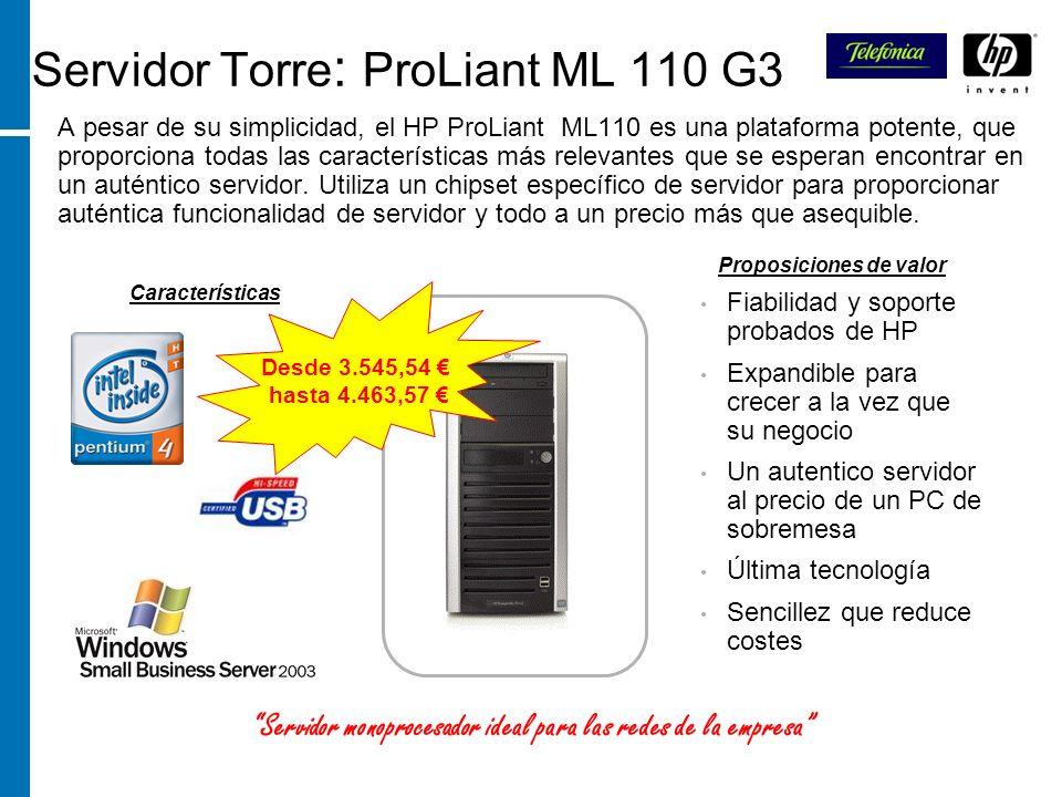 Servidor Torre : ProLiant ML 110 G3 A pesar de su simplicidad, el HP ProLiant ML110 es una plataforma potente, que proporciona todas las característic